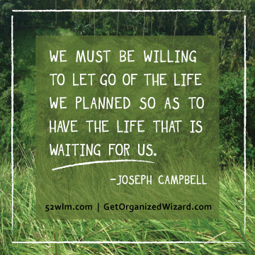 We must be willing to let go of the life we planned so as to have the life that is waiting for us - Joseph Campbell