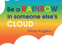 Be a Rainbow In Someone Else's Cloud - Maya Angelou