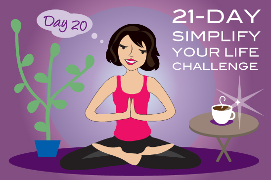 Simplify Your Life Day 20