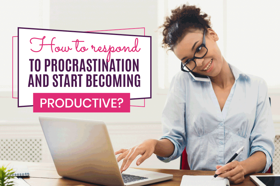 How to respond to procrastination and start becoming productive
