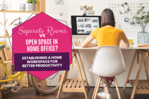 Separate Rooms vs. Open Space in Home Office? Establishing a Home Workspace for Better Productivity
